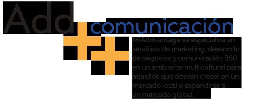 MiAddvantage se especializa en servicios de marketing, desarrollo de negocios  y comunicación 360 en un ambiente multicultural para aquellos que desean crecer en un mercado local o expandirse a un mercado global.